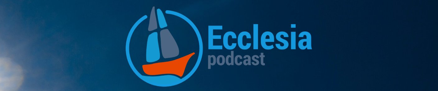 Ecclesia Podcast - video